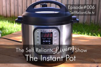 Pressure Cooking And The Instant Pot--Self Reliant Living #006