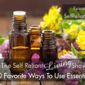 My 10 Favorite Ways To Use Essential Oil–Self Reliant Living #009