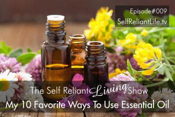 My 10 Favorite Ways To Use Essential Oil – Self Reliant Living #009