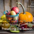 Preserving The Season-Self Reliant Living #012