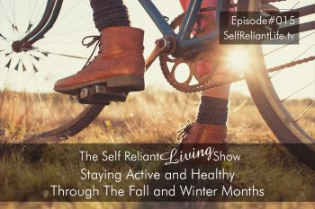 10 Tips For Staying Healthy & Active Through The Colder Months - Self Reliant Living #015