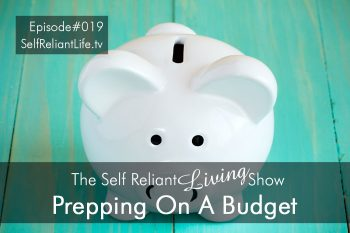 Prepping on a Budget - Self Reliant Living #019