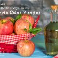 5 Simple But Effective Ways To Use Apple Cider Vinegar