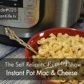 Mac And Cheese In The Instant Pot - Self Reliant Living #025