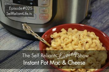 Instant Pot Mac And Cheese-Self Reliant Living #025