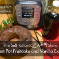 Instant Pot Fruitcake And Vanilla Extract - Self Reliant Living #026