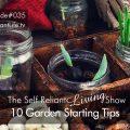 10 Garden Starting Tips - Self Reliant Living #035