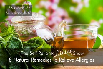 8 Natural Remedies To Relieve Allergies - Self Reliant Living #036
