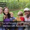 Interview With Amy Landers–Self Reliant Living #039